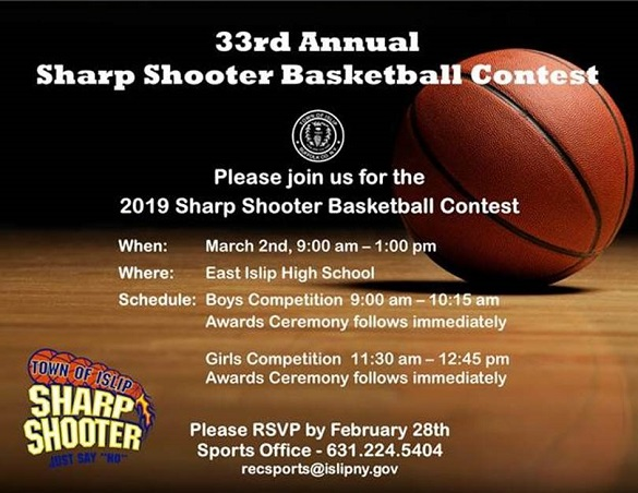 33rd Annual Sharp Shooter Basket Ball Contest to be held March 2nd from 9-1 am at the East Islip High School, call the Sports Office at 631-224-5404 for more info or to volunteer
